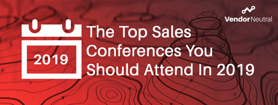 The Top Sales Conferences You Should Attend In 2019 | Vendor Neutral