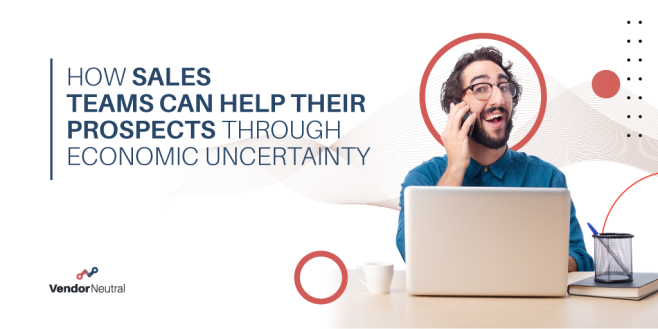 How Sales Teams can help their buyes through economic uncertainty