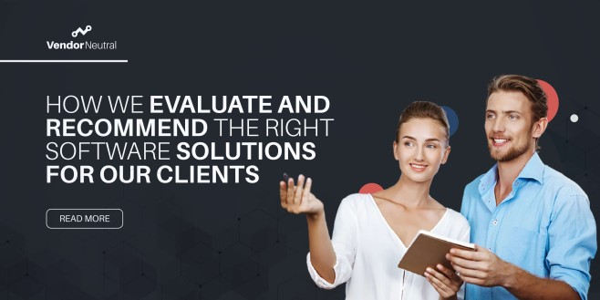 How We Evaluate and Recommend the Right Software Solutions for Our Clients